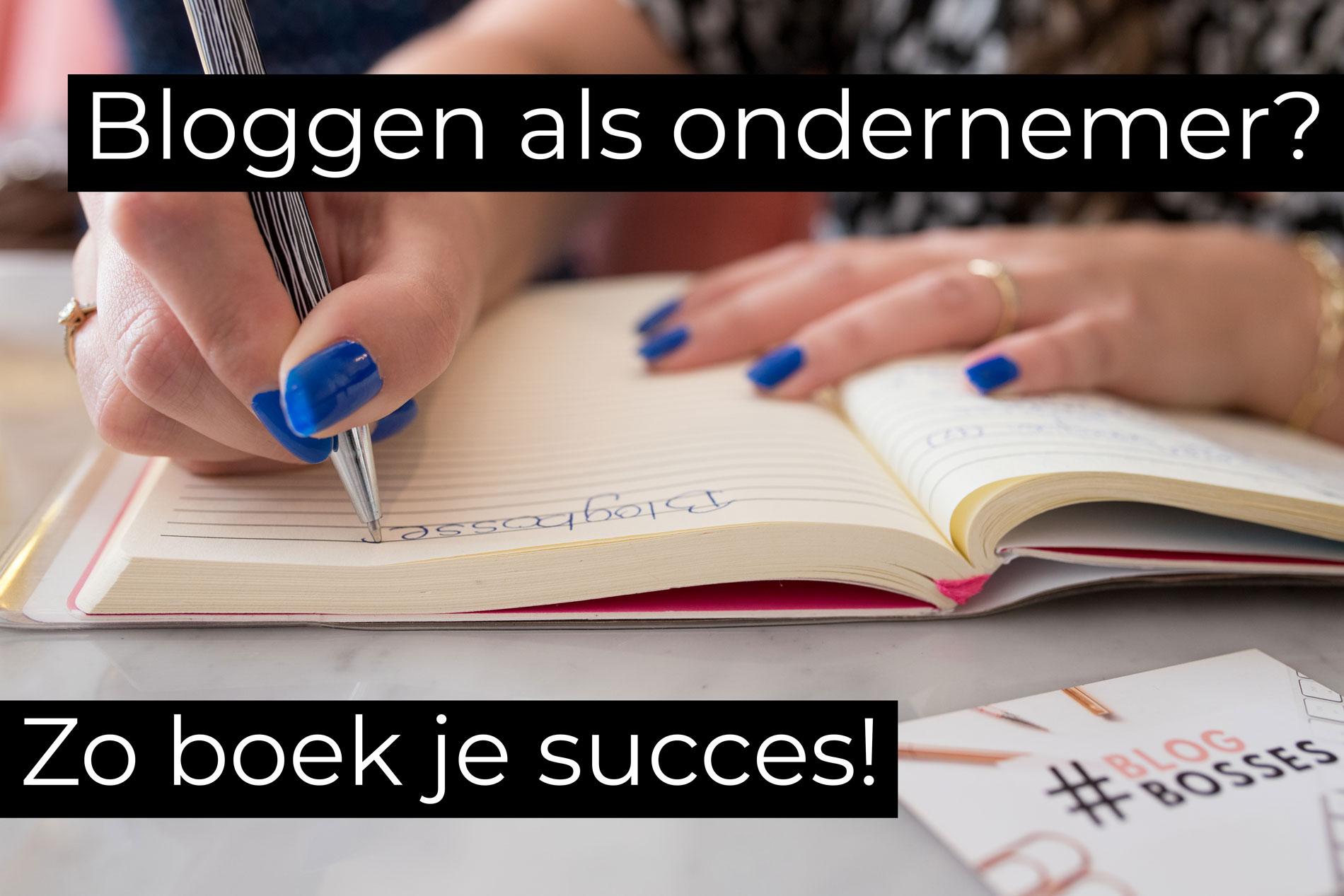 Bloggen als ondernemer? Zo boek je succes!