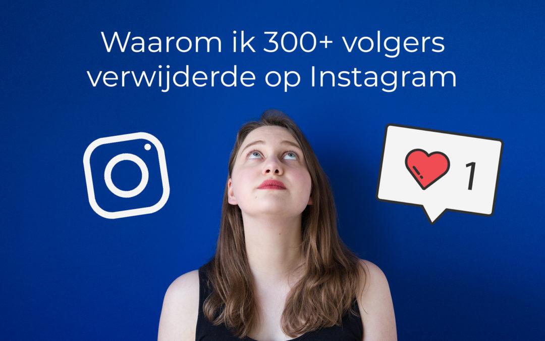 Waarom ik 300+ volgers verwijderde op Instagram